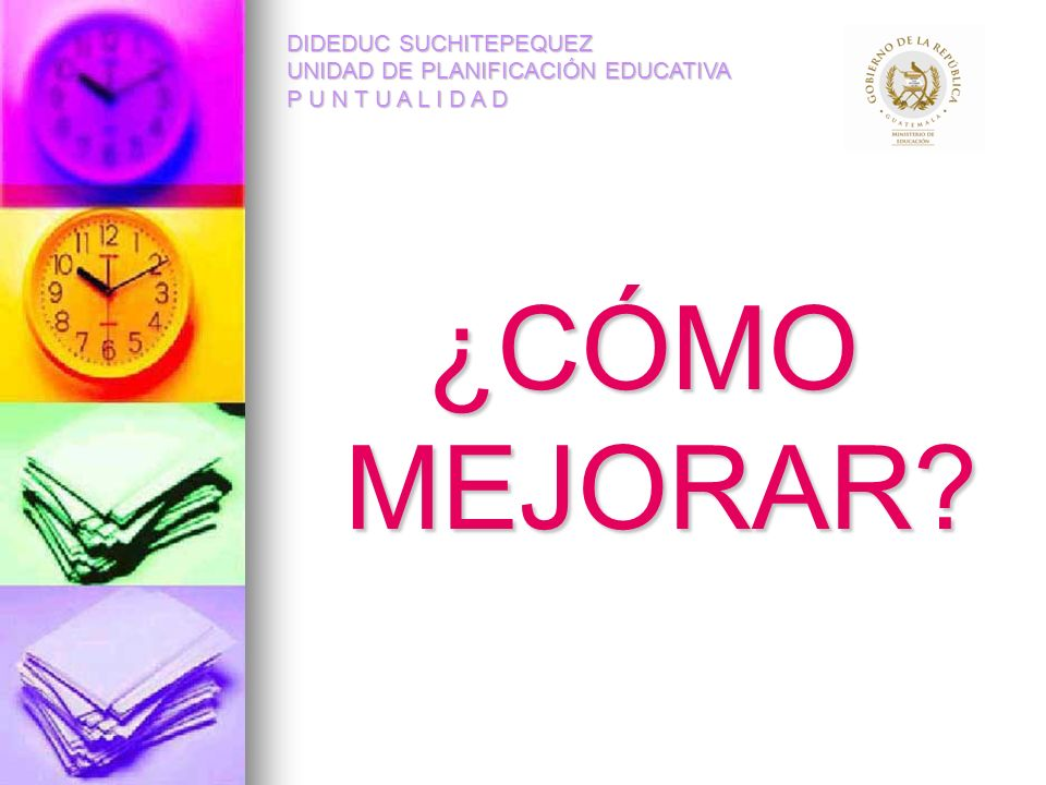 DIDEDUC SUCHITEPEQUEZ UNIDAD DE PLANIFICACIÓN EDUCATIVA P U N T U A L I D A D