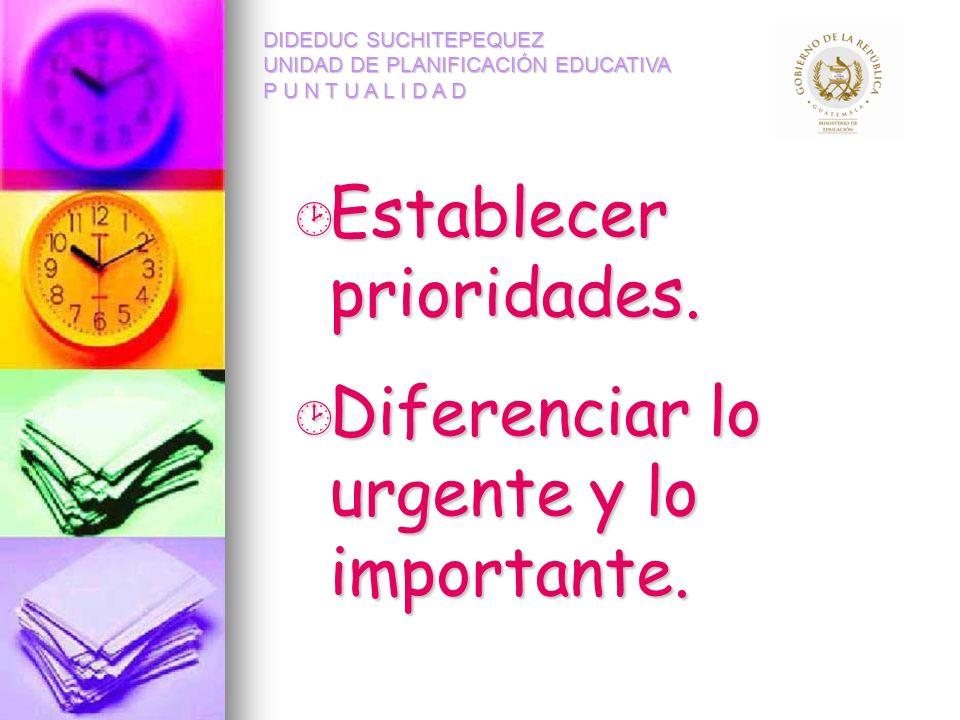 Establecer prioridades. Diferenciar lo urgente y lo importante.