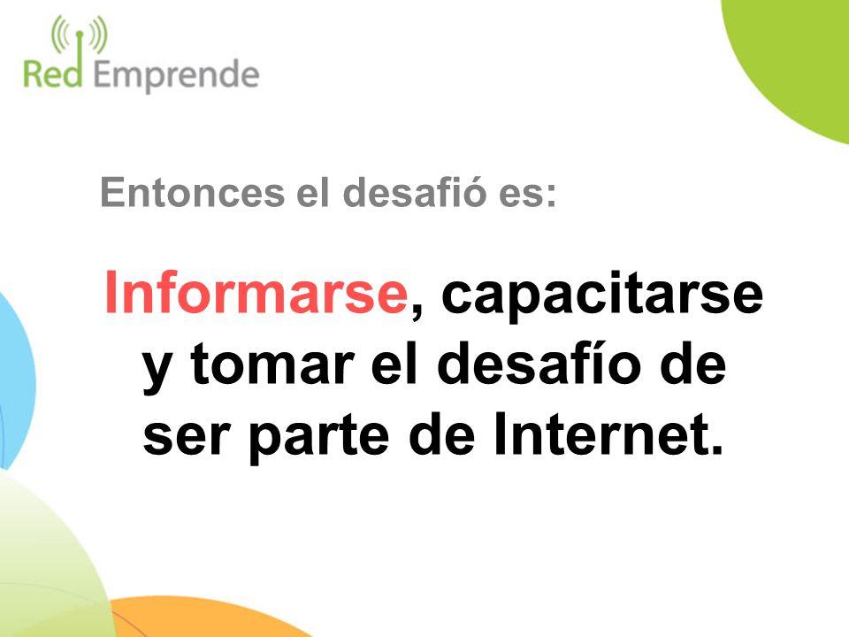 Informarse, capacitarse y tomar el desafío de ser parte de Internet.