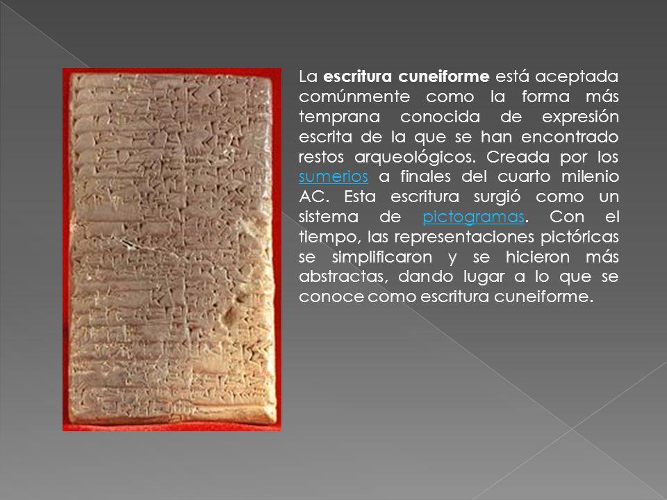 La escritura cuneiforme está aceptada comúnmente como la forma más temprana conocida de expresión escrita de la que se han encontrado restos arqueológicos.