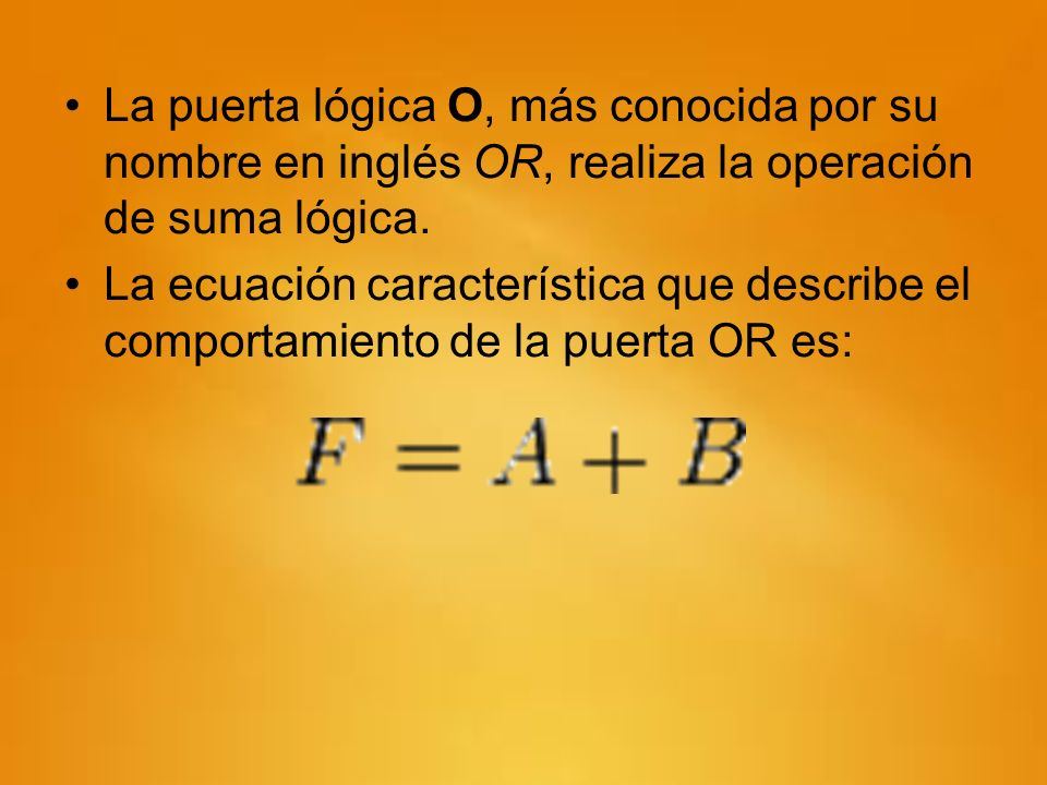 La puerta lógica O, más conocida por su nombre en inglés OR, realiza la operación de suma lógica.