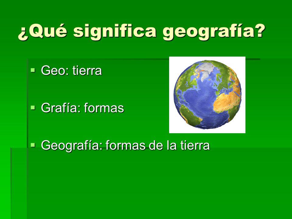 ¿Qué significa geografía