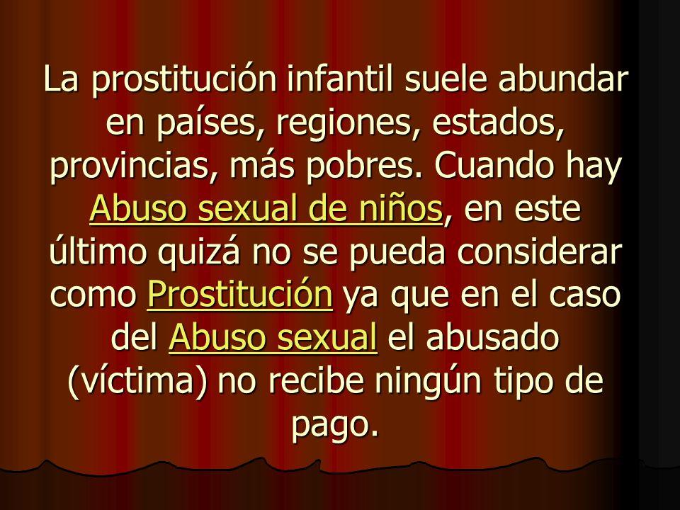 La prostitución infantil suele abundar en países, regiones, estados, provincias, más pobres.