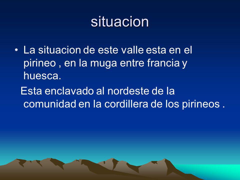 situacion La situacion de este valle esta en el pirineo , en la muga entre francia y huesca.