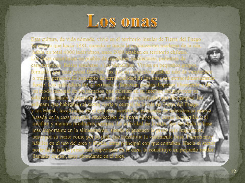 Los onas Esta cultura, de vida nómade, vivió en el territorio insular de Tierra del Fuego.