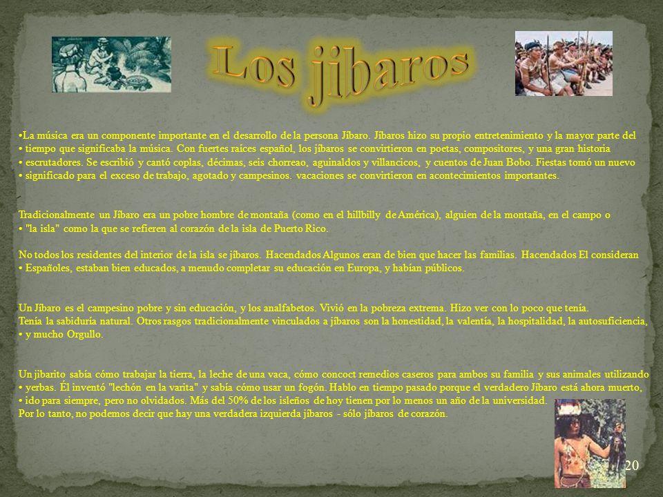 Los jibaros La música era un componente importante en el desarrollo de la persona Jíbaro. Jíbaros hizo su propio entretenimiento y la mayor parte del.