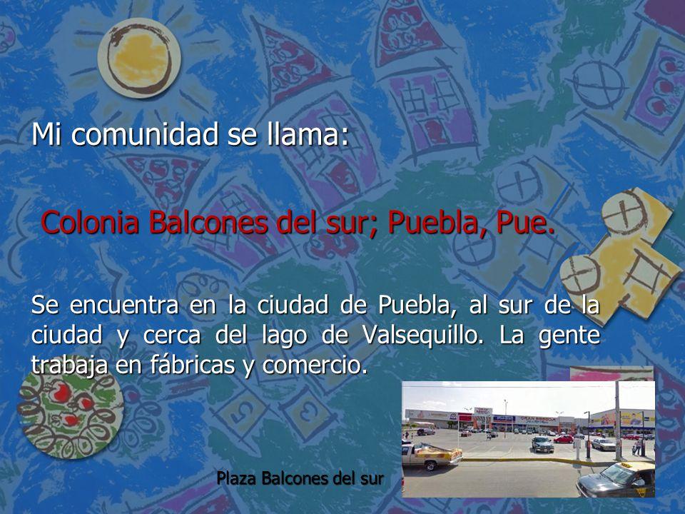 Colonia Balcones del sur; Puebla, Pue.