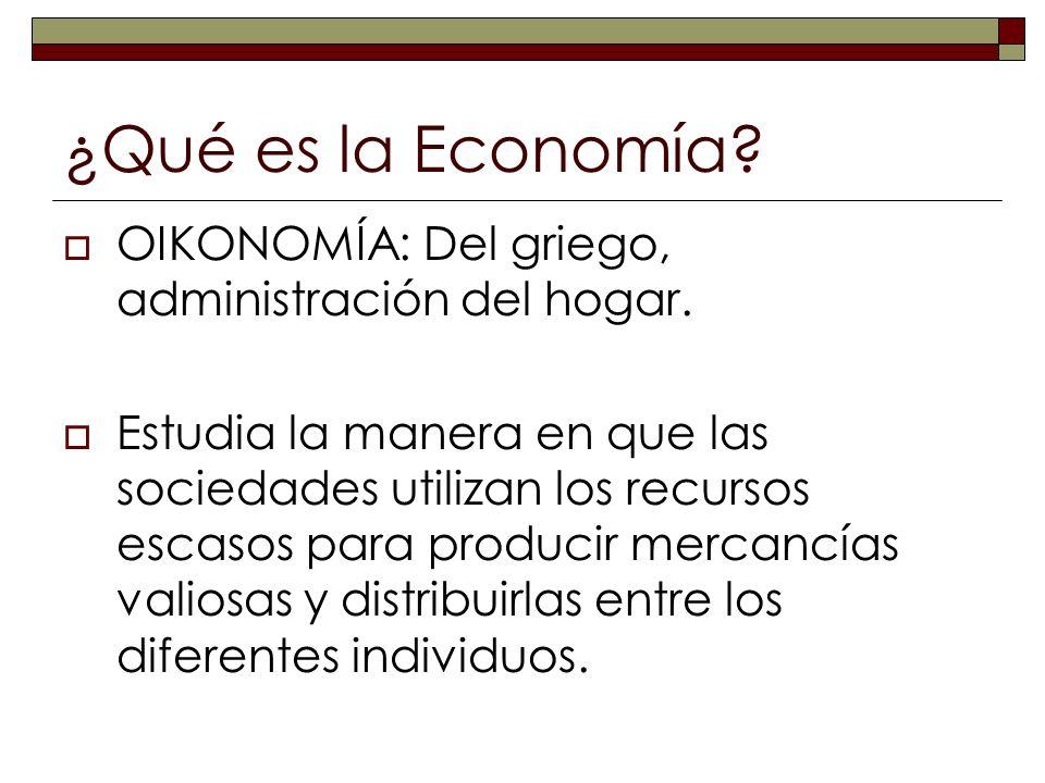 ¿Qué es la Economía OIKONOMÍA: Del griego, administración del hogar.