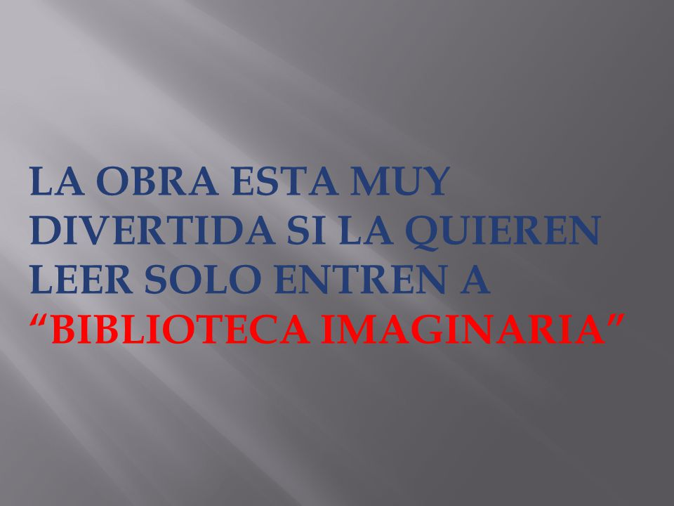 LA OBRA ESTA MUY DIVERTIDA SI LA QUIEREN LEER SOLO ENTREN A BIBLIOTECA IMAGINARIA