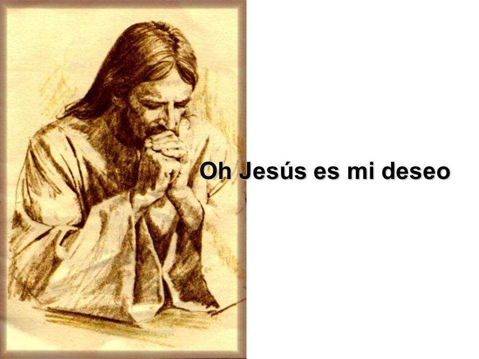 Oh Jesús es mi deseo
