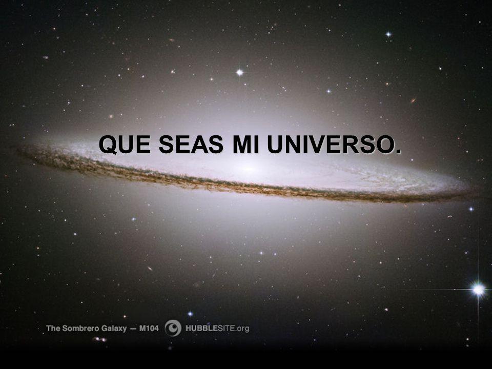 QUE SEAS MI UNIVERSO.
