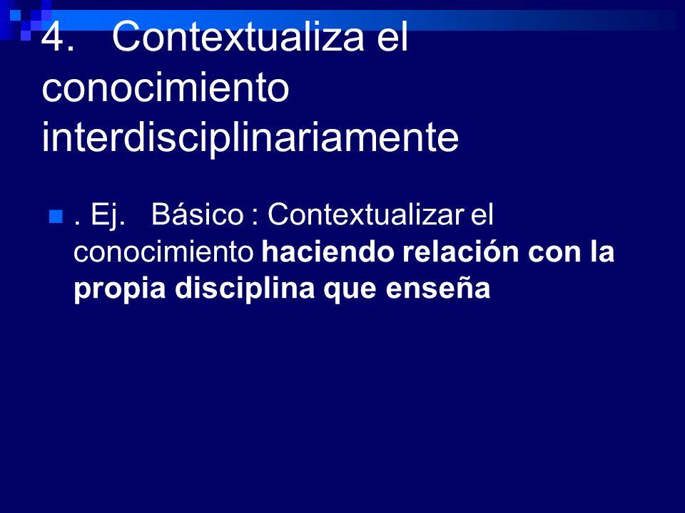 4. Contextualiza el conocimiento interdisciplinariamente