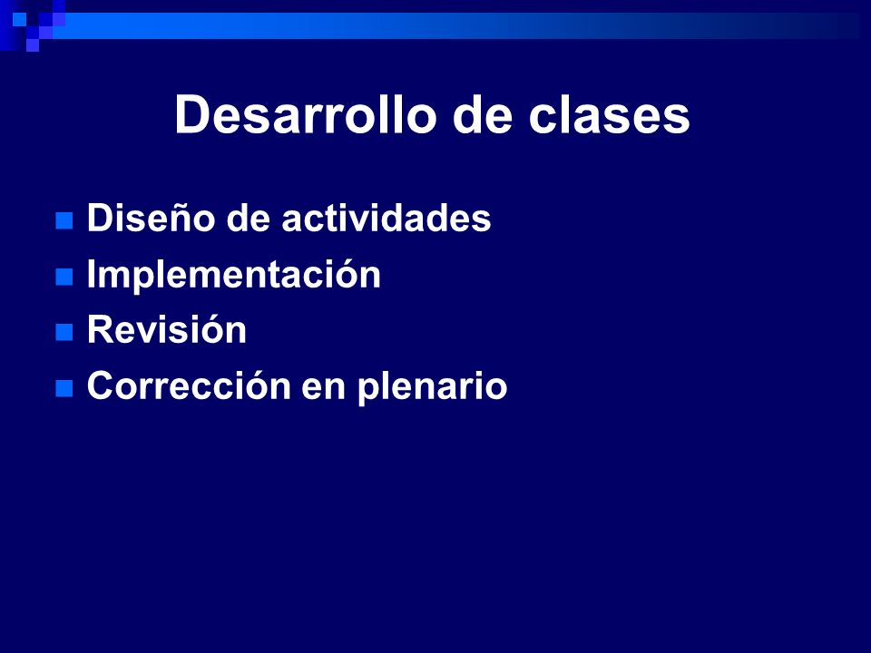 Desarrollo de clases Diseño de actividades Implementación Revisión