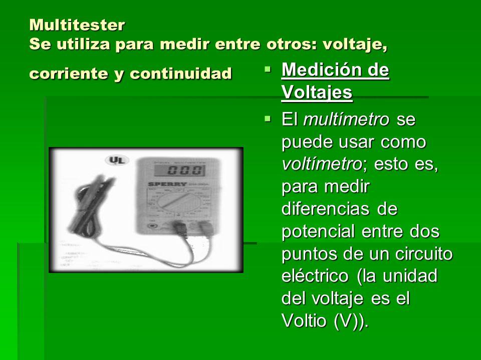 Multitester Se utiliza para medir entre otros: voltaje, corriente y continuidad