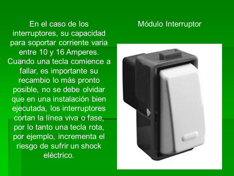 En el caso de los interruptores, su capacidad para soportar corriente varia entre 10 y 16 Amperes.