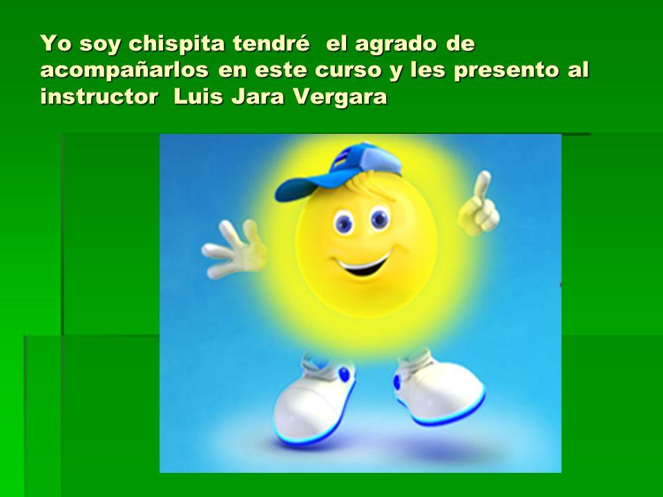 Yo soy chispita tendré el agrado de acompañarlos en este curso y les presento al instructor Luis Jara Vergara