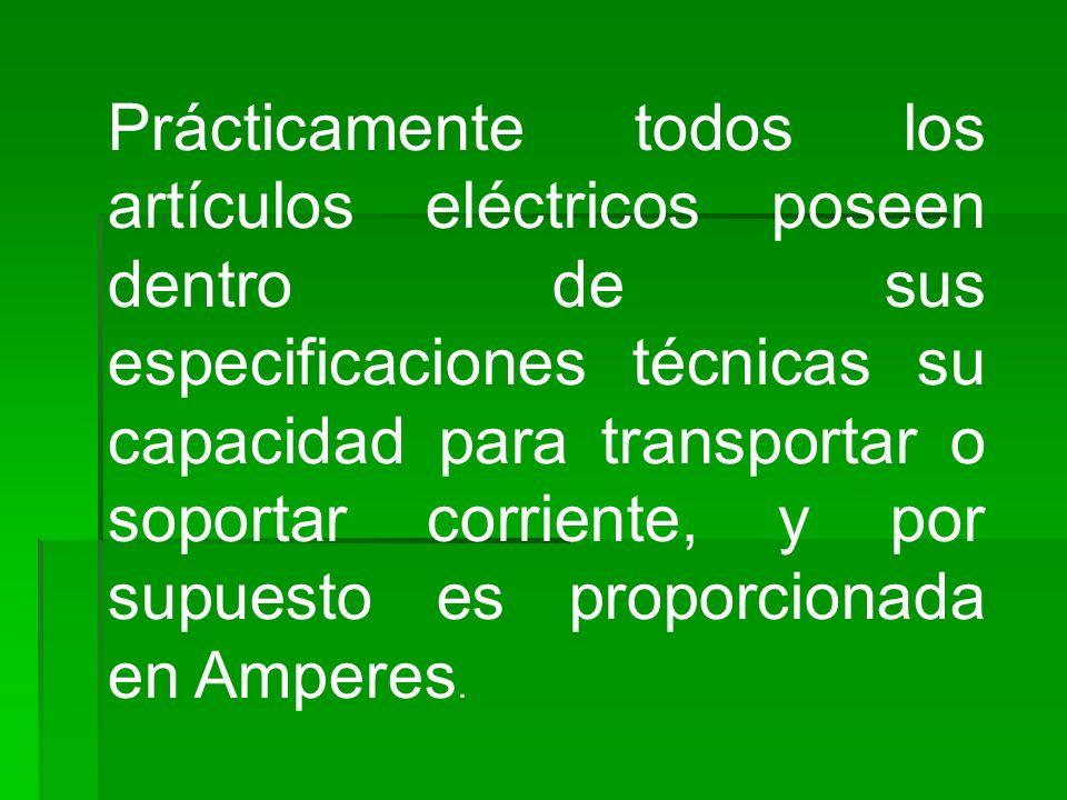 Prácticamente todos los artículos eléctricos poseen dentro de sus especificaciones técnicas su capacidad para transportar o soportar corriente, y por supuesto es proporcionada en Amperes.