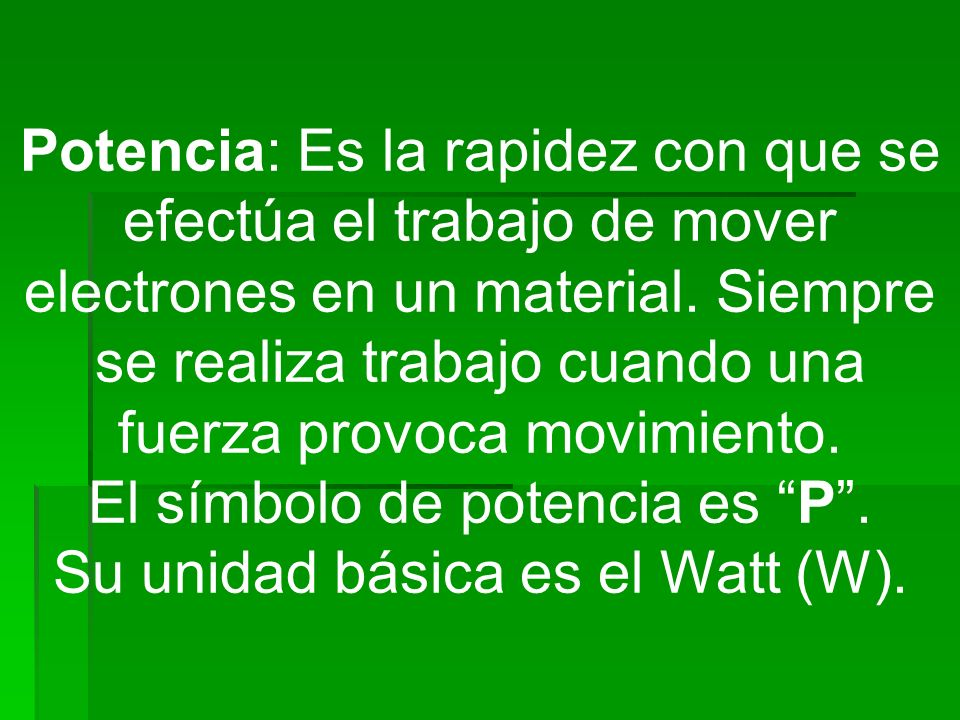 El símbolo de potencia es P . Su unidad básica es el Watt (W).