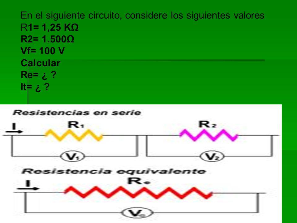 En el siguiente circuito, considere los siguientes valores R1= 1,25 KΩ