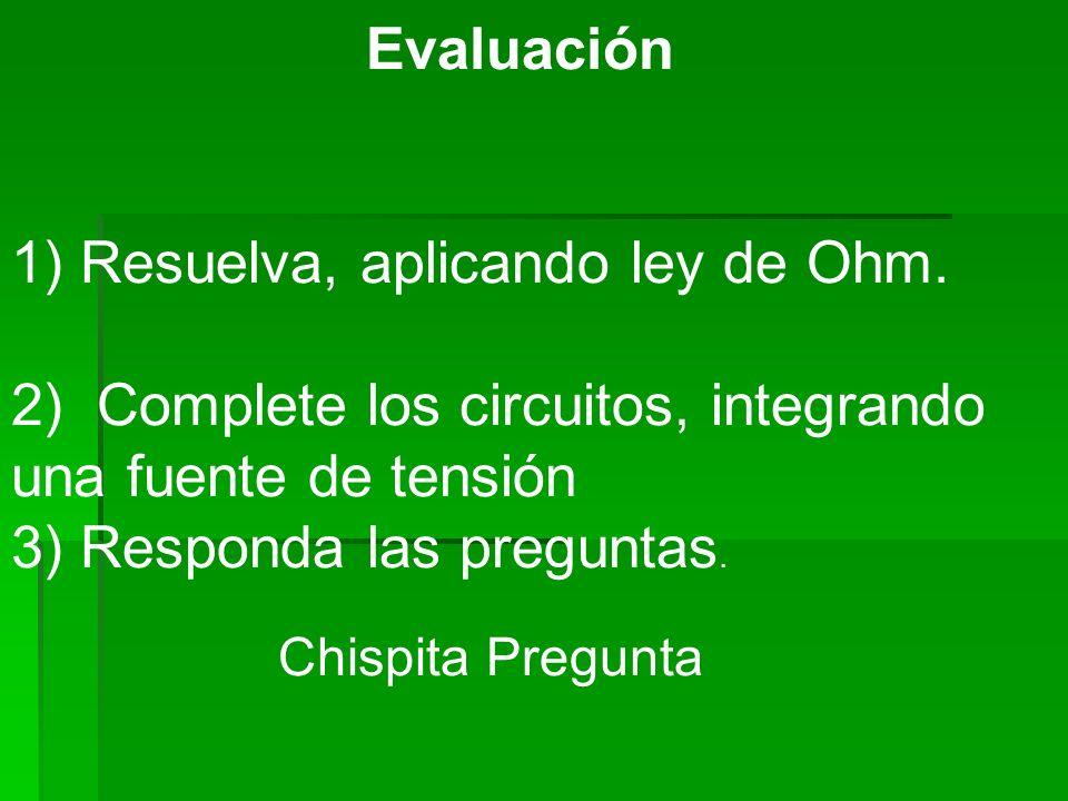 1) Resuelva, aplicando ley de Ohm.