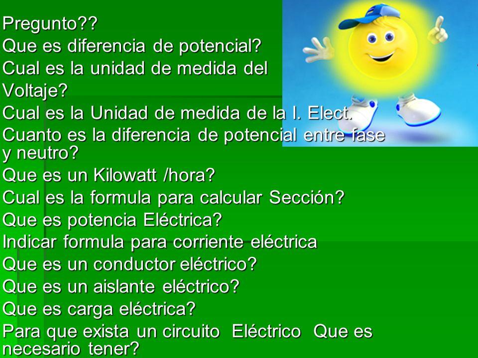 Pregunto Que es diferencia de potencial Cual es la unidad de medida del. Voltaje Cual es la Unidad de medida de la I. Elect.