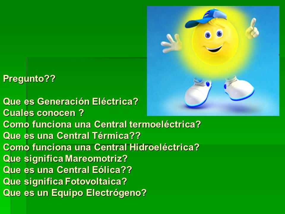 Pregunto Que es Generación Eléctrica Cuales conocen Como funciona una Central termoeléctrica