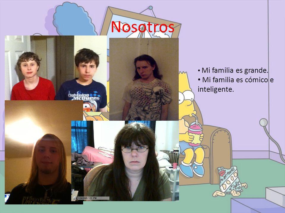 Nosotros Mi familia es grande. Mi familia es cómico e inteligente.