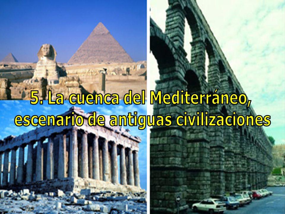 5. La cuenca del Mediterráneo, escenario de antiguas civilizaciones