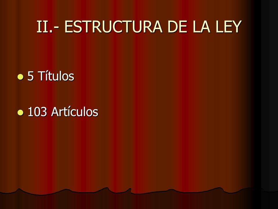 II.- ESTRUCTURA DE LA LEY
