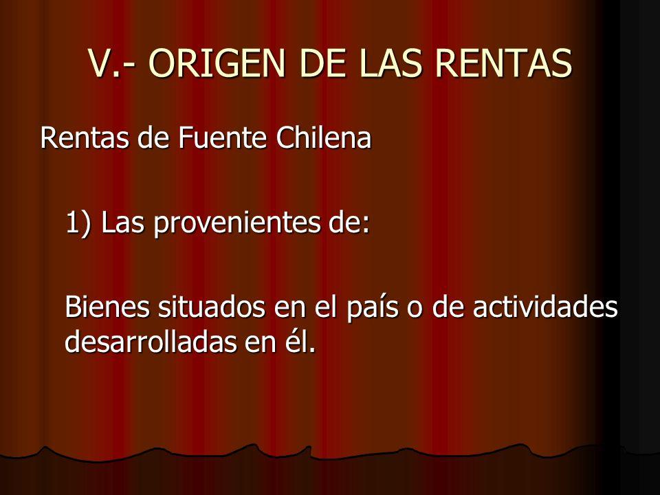 V.- ORIGEN DE LAS RENTAS Rentas de Fuente Chilena