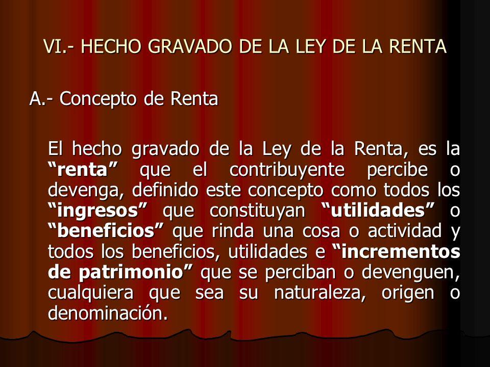 VI.- HECHO GRAVADO DE LA LEY DE LA RENTA
