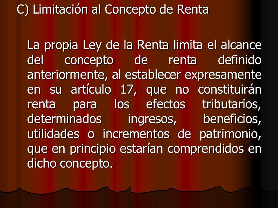 C) Limitación al Concepto de Renta
