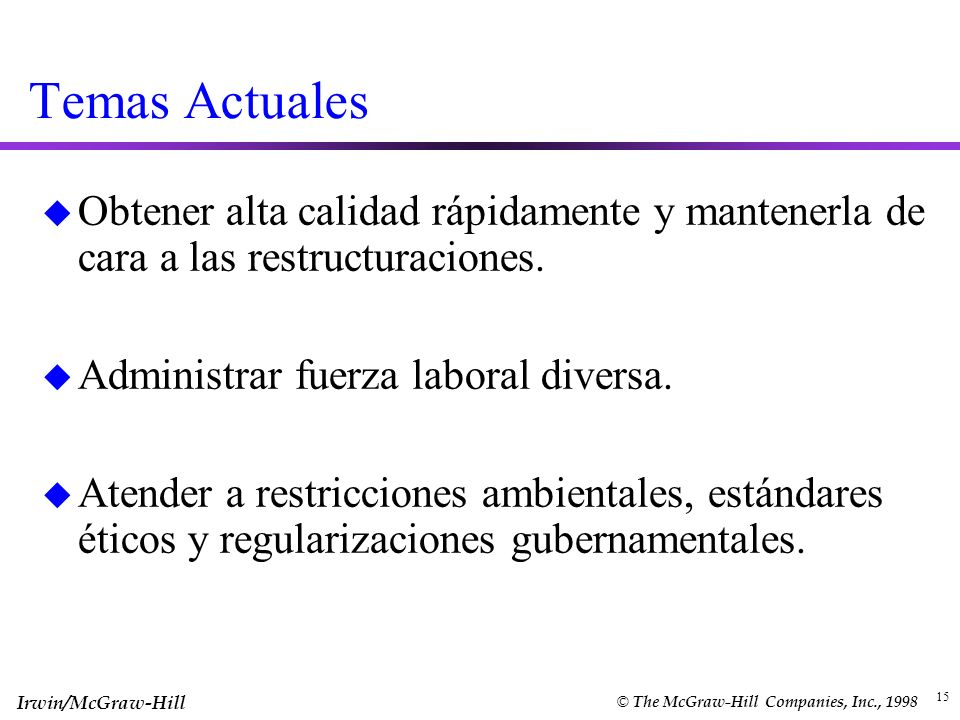 Temas Actuales Obtener alta calidad rápidamente y mantenerla de cara a las restructuraciones. Administrar fuerza laboral diversa.