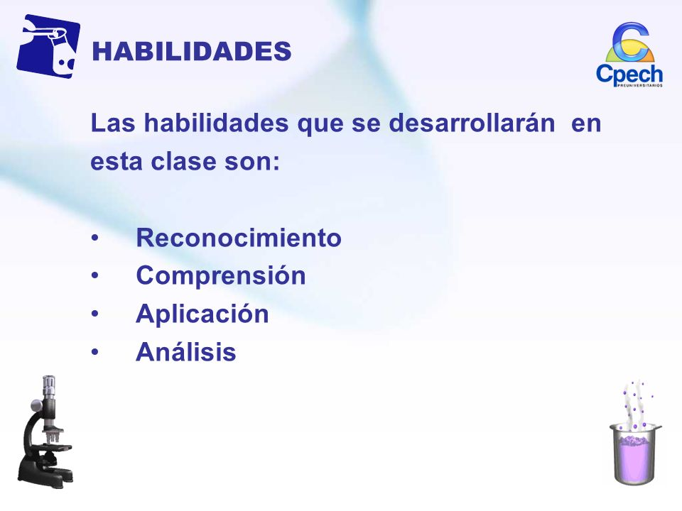 HABILIDADESLas habilidades que se desarrollarán en. esta clase son: Reconocimiento. Comprensión. Aplicación.
