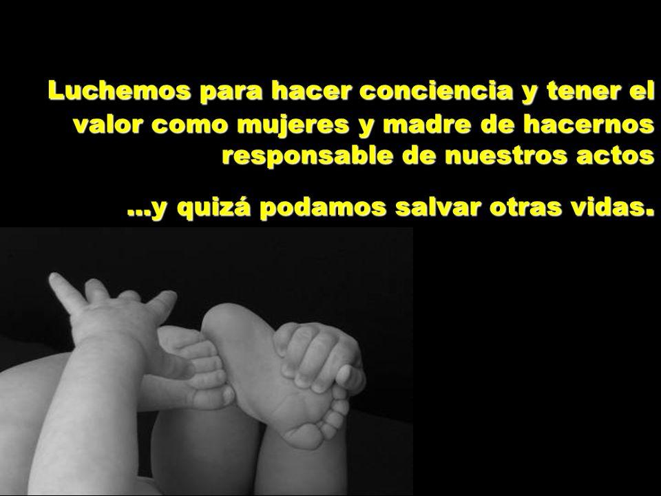 Luchemos para hacer conciencia y tener el valor como mujeres y madre de hacernos responsable de nuestros actos