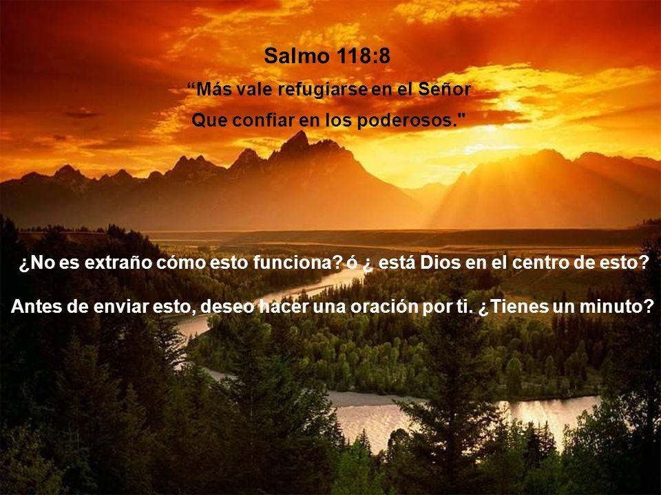 Más vale refugiarse en el Señor Que confiar en los poderosos.