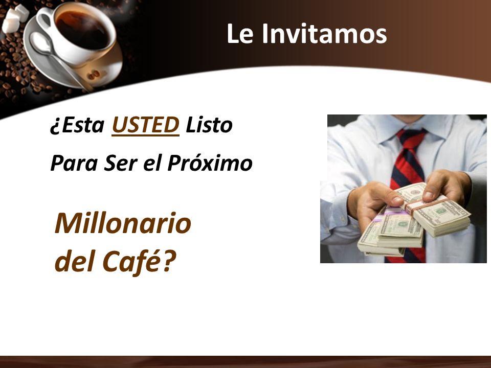 Millonario del Café Le Invitamos ¿Esta USTED Listo