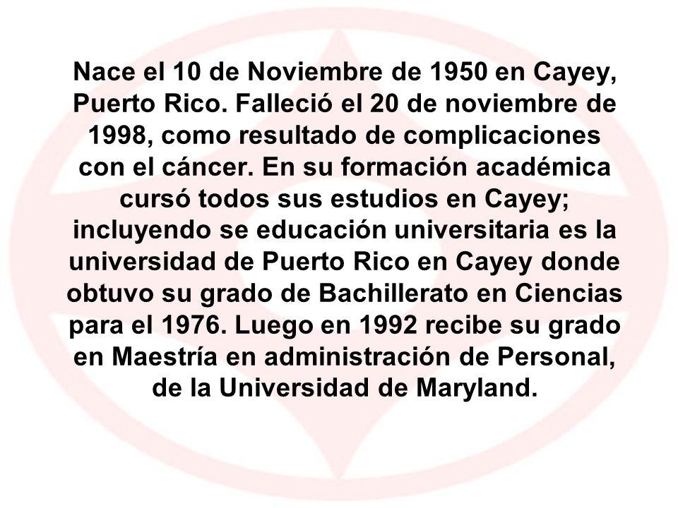Nace el 10 de Noviembre de 1950 en Cayey, Puerto Rico