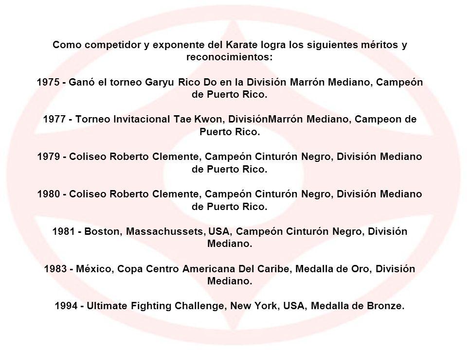 Como competidor y exponente del Karate logra los siguientes méritos y reconocimientos: 1975 - Ganó el torneo Garyu Rico Do en la División Marrón Mediano, Campeón de Puerto Rico.