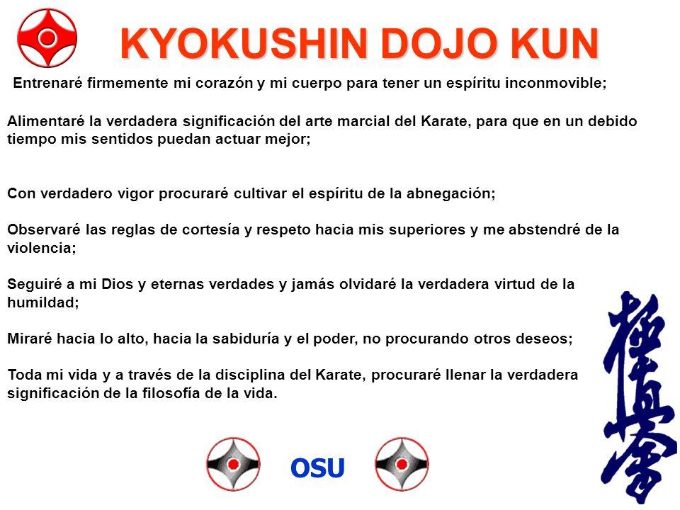 KYOKUSHIN DOJO KUN Entrenaré firmemente mi corazón y mi cuerpo para tener un espíritu inconmovible;