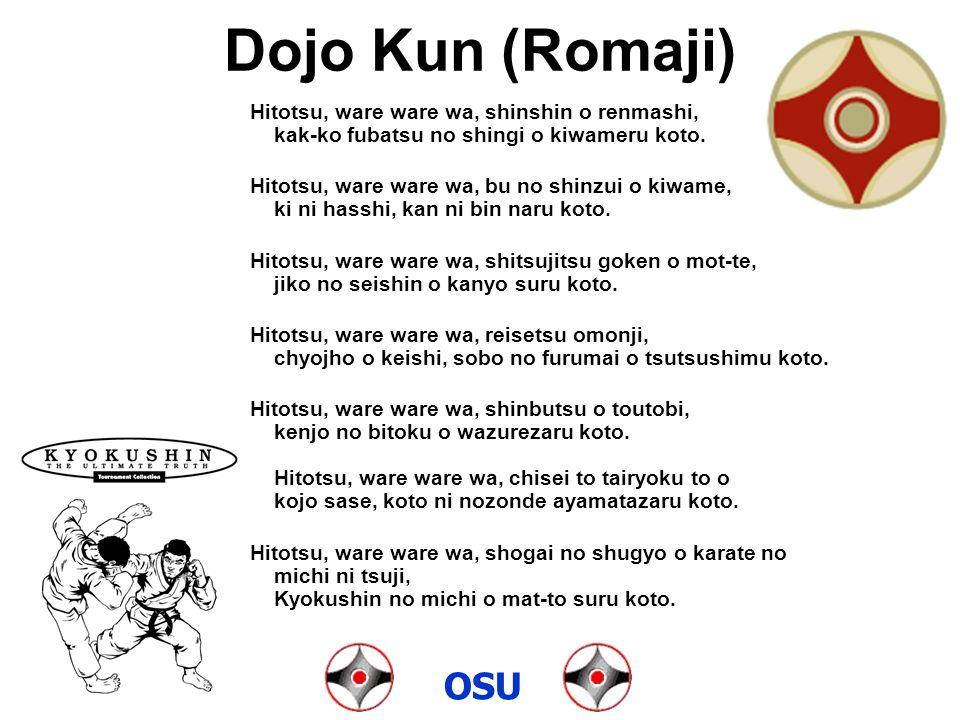 Dojo Kun (Romaji) Hitotsu, ware ware wa, shinshin o renmashi, kak-ko fubatsu no shingi o kiwameru koto.