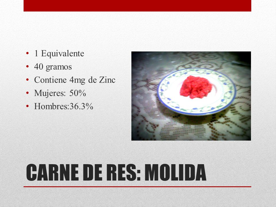 CARNE DE RES: MOLIDA 1 Equivalente 40 gramos Contiene 4mg de Zinc