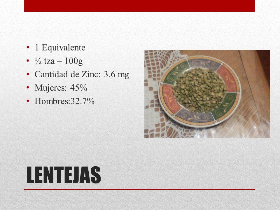 LENTEJAS 1 Equivalente ½ tza – 100g Cantidad de Zinc: 3.6 mg