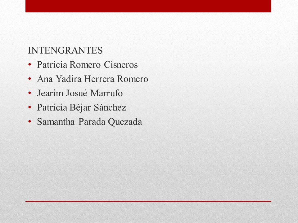 INTENGRANTES Patricia Romero Cisneros. Ana Yadira Herrera Romero. Jearim Josué Marrufo. Patricia Béjar Sánchez.