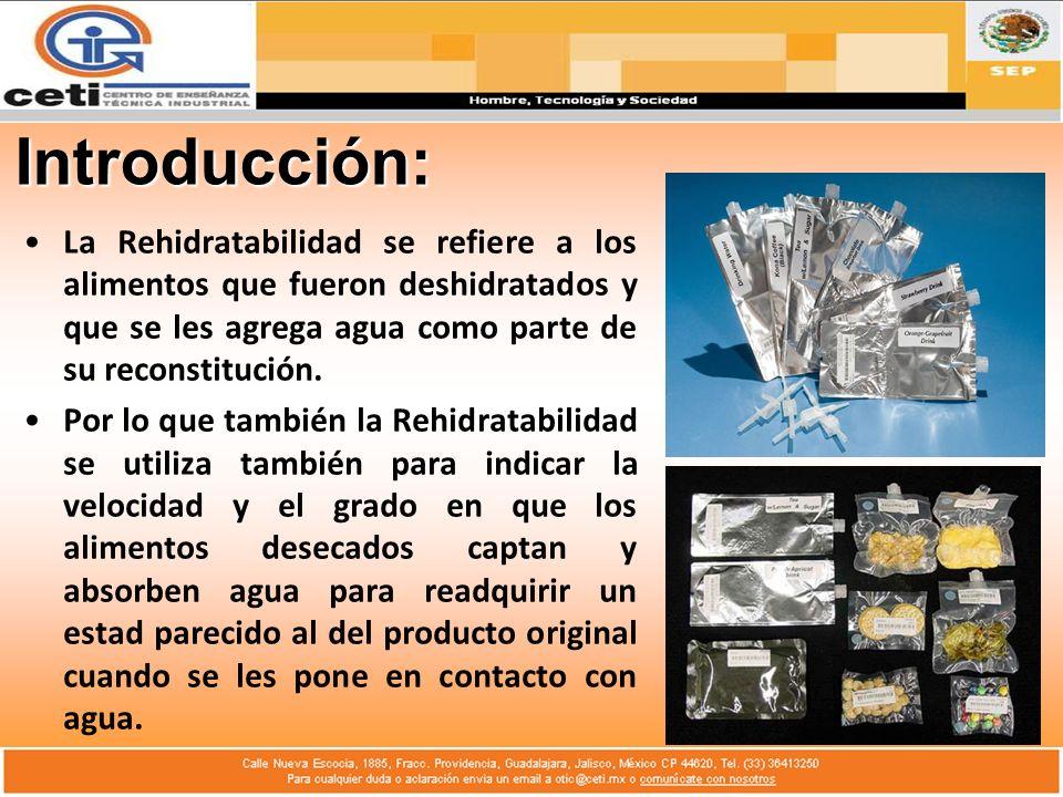 Introducción: La Rehidratabilidad se refiere a los alimentos que fueron deshidratados y que se les agrega agua como parte de su reconstitución.
