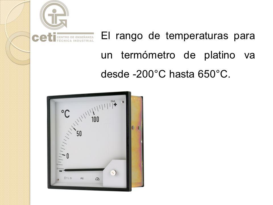 El rango de temperaturas para un termómetro de platino va desde -200°C hasta 650°C.