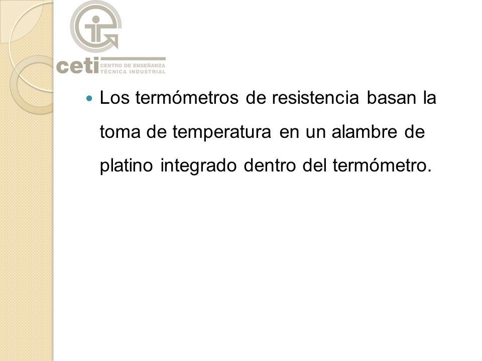 Los termómetros de resistencia basan la toma de temperatura en un alambre de platino integrado dentro del termómetro.