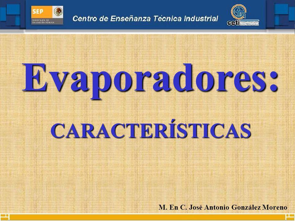 Evaporadores: CARACTERÍSTICAS M. En C. José Antonio González Moreno