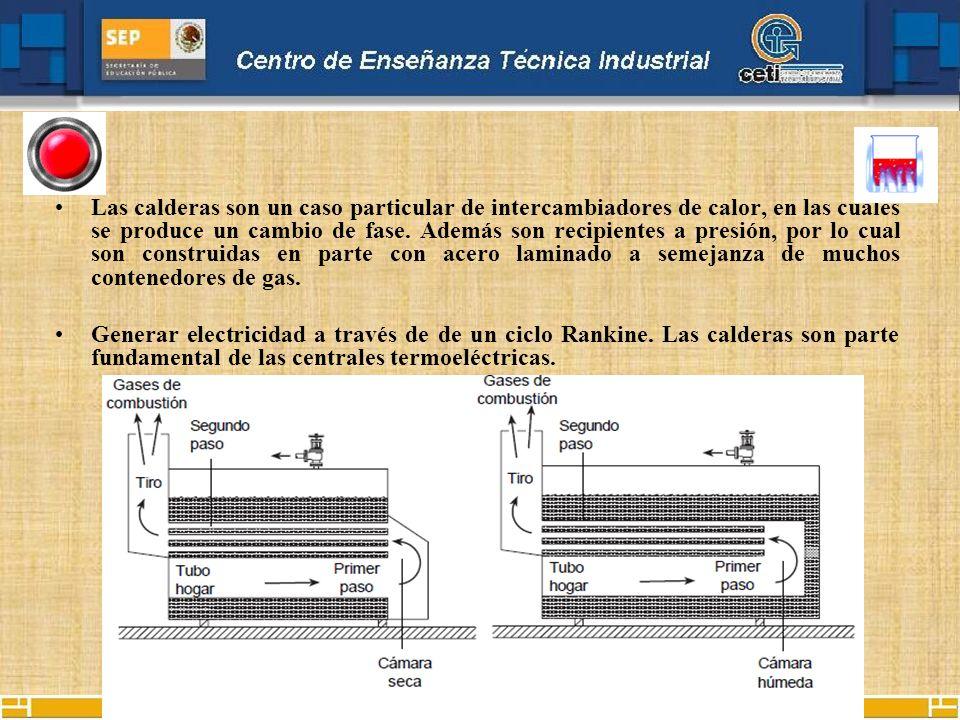 Las calderas son un caso particular de intercambiadores de calor, en las cuales se produce un cambio de fase. Además son recipientes a presión, por lo cual son construidas en parte con acero laminado a semejanza de muchos contenedores de gas.