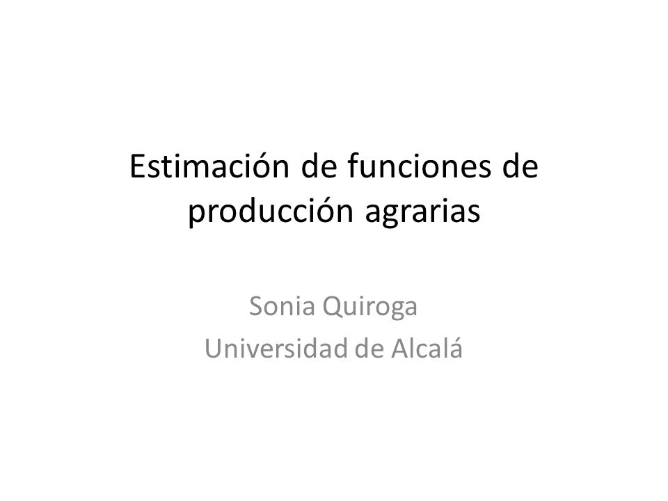 Estimación de funciones de producción agrarias